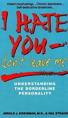 I Hate You, Don't Leave Me: Understanding the Borderline
