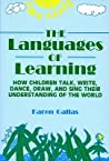 Languages of Learning: How Children Talk, Write, Draw, Dance, and Sing Their Understanding of the World