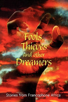 Fools, Thieves and Other Dreamers: Stories from Francophone Africa