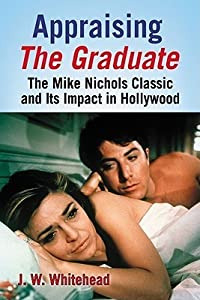 Appraising the Graduate: The Mike Nichols Classic and Its Impact in Hollywood