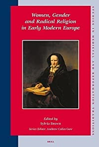 Women, Gender And Radical Religion In Early Modern Europe (Studies In Medieval And Reformation Traditions)