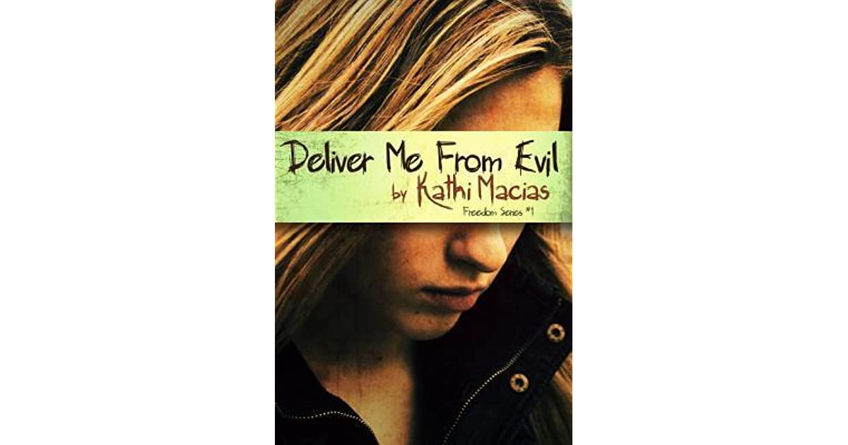 Deliver Me From Evil Freedom 1 By Kathi Macias