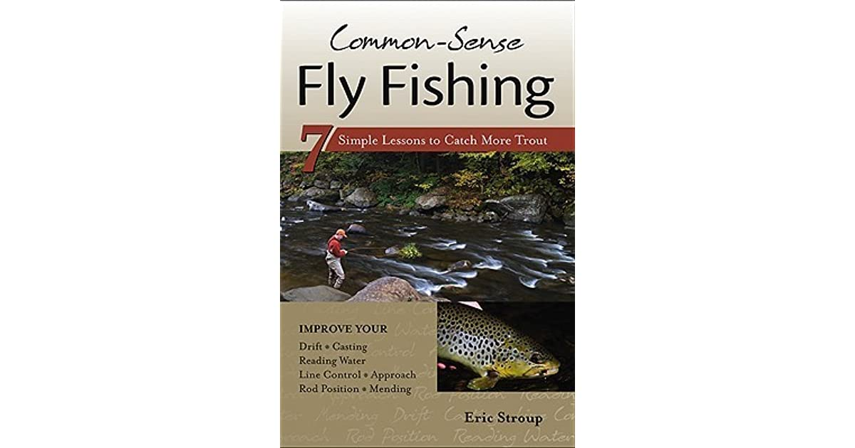 Common-Sense Fly Fishing: 7 Simple Lessons to Catch More Trout by