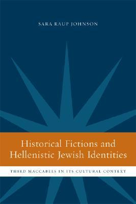 Historical Fictions and Hellenistic Jewish Identity: Third Maccabees in Its Cultural Context