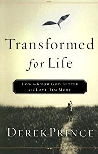 Transformed for Life: How to Know God Better and Love Him More