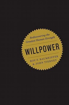 Roy F Baumeister John Tierney - Willpower Rediscovering the Greatest Human Strength