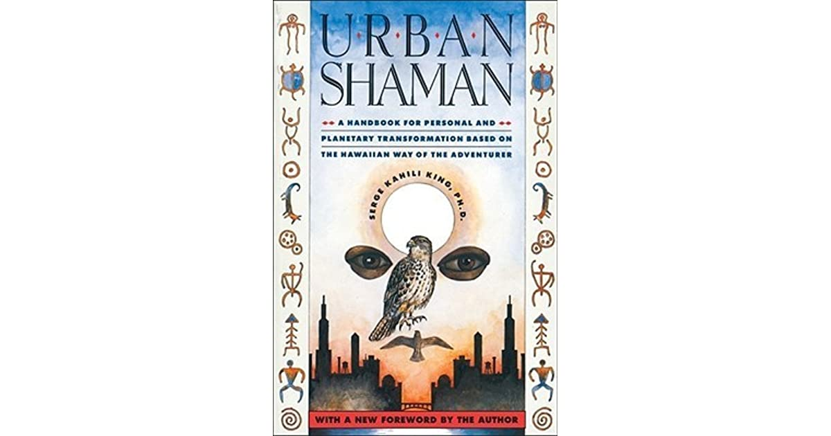 Urban shaman by serge kahili king fandeluxe Epub