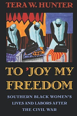 To 'joy My Freedom: Southern Black Women's Lives and Labors After the Civil War