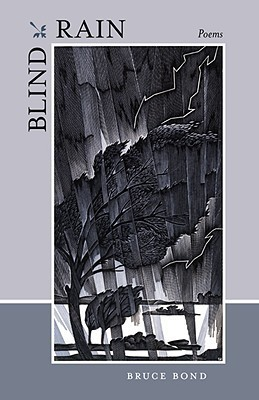 Bruce Bond - Blind Rain Poems