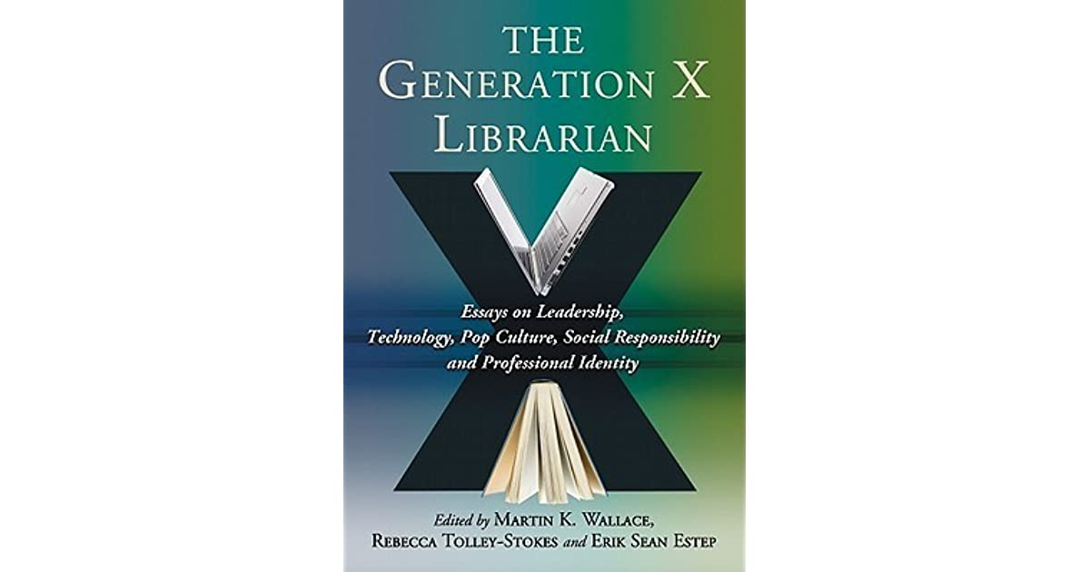 The Generation X Librarian: Essays on Leadership, Technology