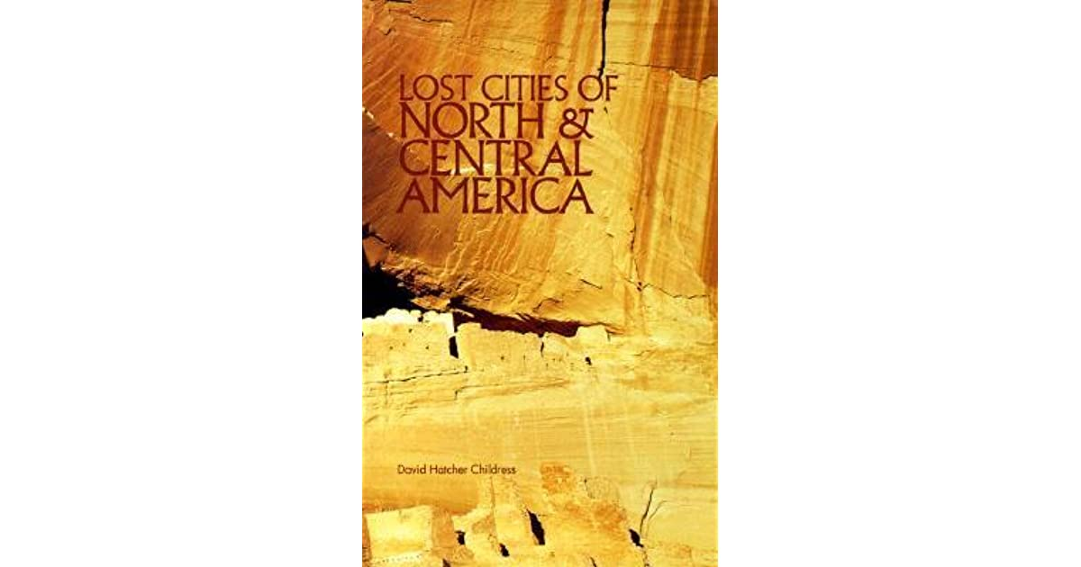 Lost cities of north central america by david hatcher childress fandeluxe Image collections