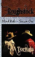 Roughstock: Blind Ride - Season One (Roughstock, #1)