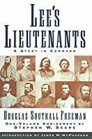Lees Lieutenants (3 Volumes In One Abridged) : A Study in Command