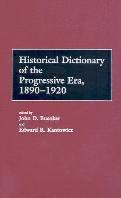 Historical Dictionary of the Progressive era
