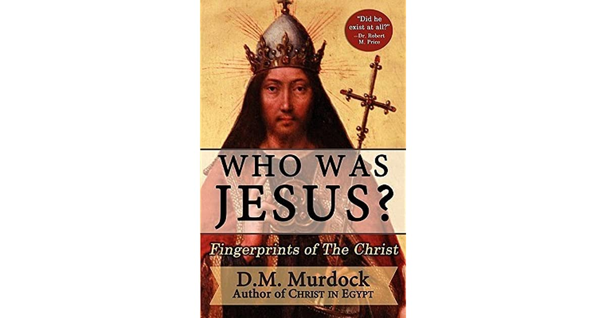 Who Was Jesus Fingerprints Of The Christ By Dm Murdock