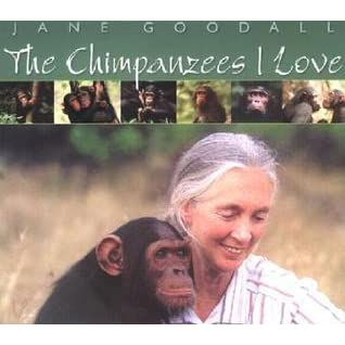 Chimpanzees I Love: Saving Their World And Ours by Jane ...