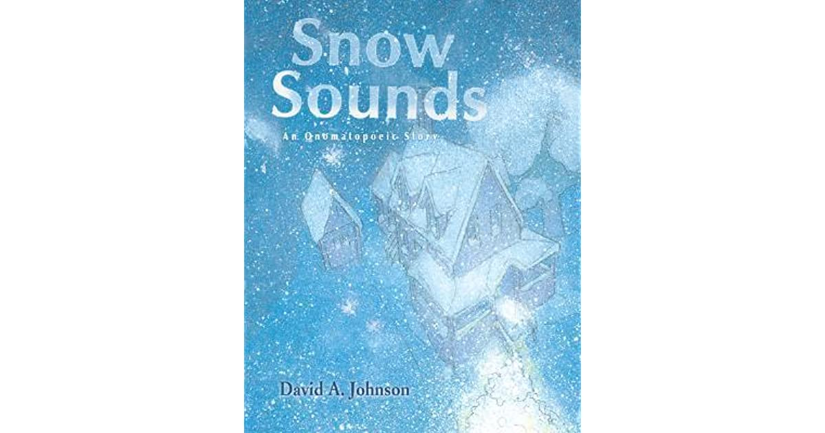 Snow Sounds: An Onomatopoeic Story by David A  Johnson