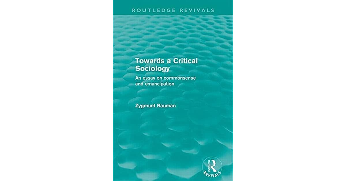 Towards A Critical Sociology An Essay On Commonsense And  Towards A Critical Sociology An Essay On Commonsense And Emancipation By  Zygmunt Bauman
