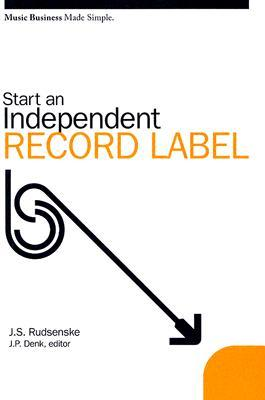 Music Business Made Simple: Start An Independent Record Label