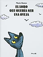 El lobo que queria ser una oveja/ The Wolf that Wanted to be a Sheep (Spanish Edition)
