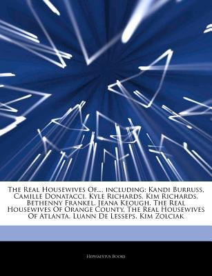 Articles on the Real Housewives Of..., Including: Kandi Burruss, Camille Donatacci, Kyle Richards, Kim Richards, Bethenny Frankel, Jeana Keough, the Real Housewives of Orange County, the Real Housewives of Atlanta, Luann de Lesseps