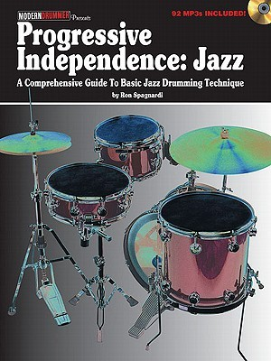 Progressive Independence: Jazz: A Comprehensive Guide to Basic Jazz