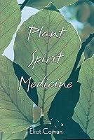 Plant Spirit Medicine: The Healing Power of Plants