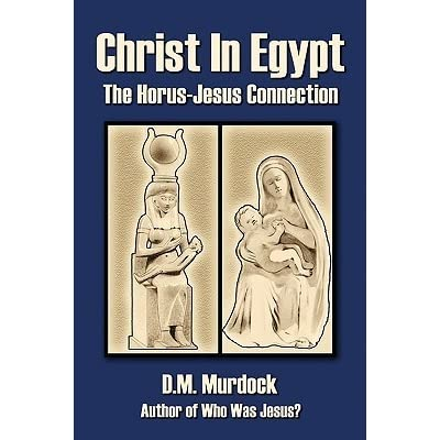 Christ In Egypt The Horus Jesus Connection By Dm Murdock