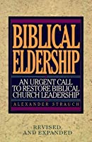 Biblical Eldership: An Urgent Call to Restore Biblical Church