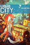Liquid City, Vol. 2 (Liquid City, #2)