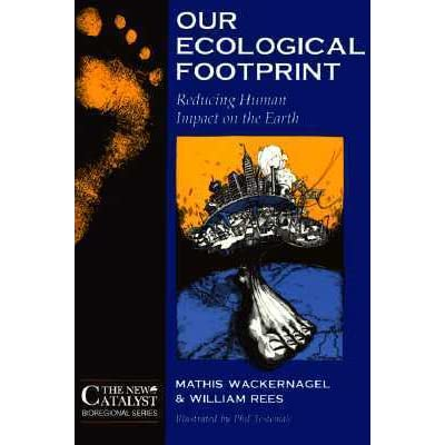 Our Ecological Footprint Reducing Human Impact On The Earth By