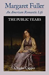 Margaret Fuller: An American Romantic Life, Vol. 2: The Public Years
