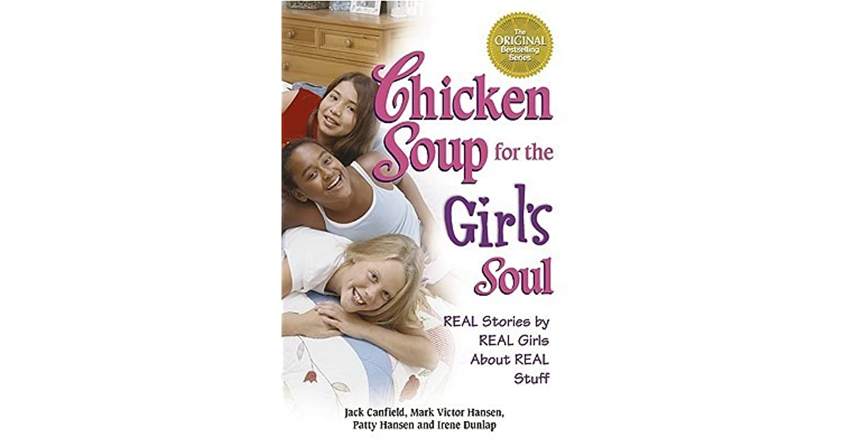 Chicken Soup Quotes: Chicken Soup For The Girl's Soul: Real Stories By Real