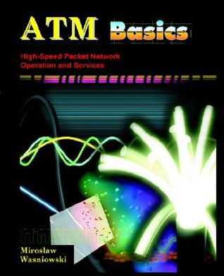 ATM Basics; High-Speed Packet Network Operation and Services