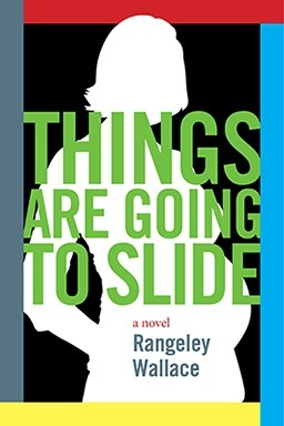 Things Are Going to Slide by Rangeley Wallace