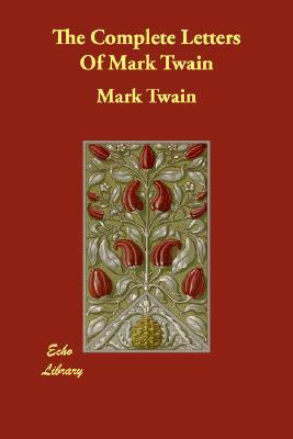 The Complete Letters of Mark Twain by Mark Twain