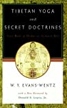Tibetan Yoga and Secret Doctrines: Or Seven Books of Wisdom of the Great Path, According to the Late Lama Kazi Dawa-Samdup's English Rendering