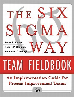 The Six Sigma way team fieldbook  an implementation guide for project improvement teams   (2002, McGraw-Hill Professional)