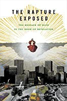 The Rapture Exposed: The Message of Hope in the Book of Revelation