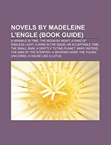 Novels by Madeleine L'Engle (Book Guide): A Wrinkle in Time, the Moon by Night, a Ring of Endless Light, a Wind in the Door, an Acceptable Time