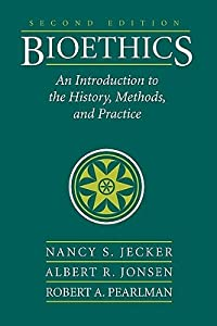 Bioethics: An Introduction to the History, Methods, and Practice
