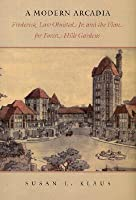 A Modern Arcadia: Frederick Law Olmsted Jr. and the Plan for Forest Hills Gardens