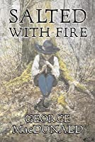 Salted with Fire by George MacDonald, Fiction, Classics, Action & Adventure