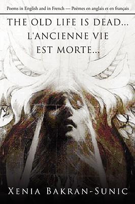 The Old Life Is Dead...L'Ancienne Vie Est Morte... by Xenia Bakran-Sunic