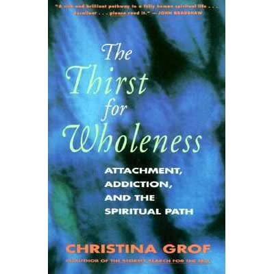 The Thirst for Wholeness: Attachment, Addiction, and the Spiritual ...