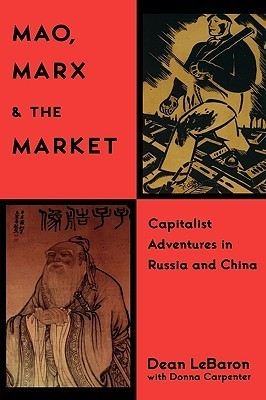 Mao, Marx, and the Market Capitalist Adventures in Russia and China