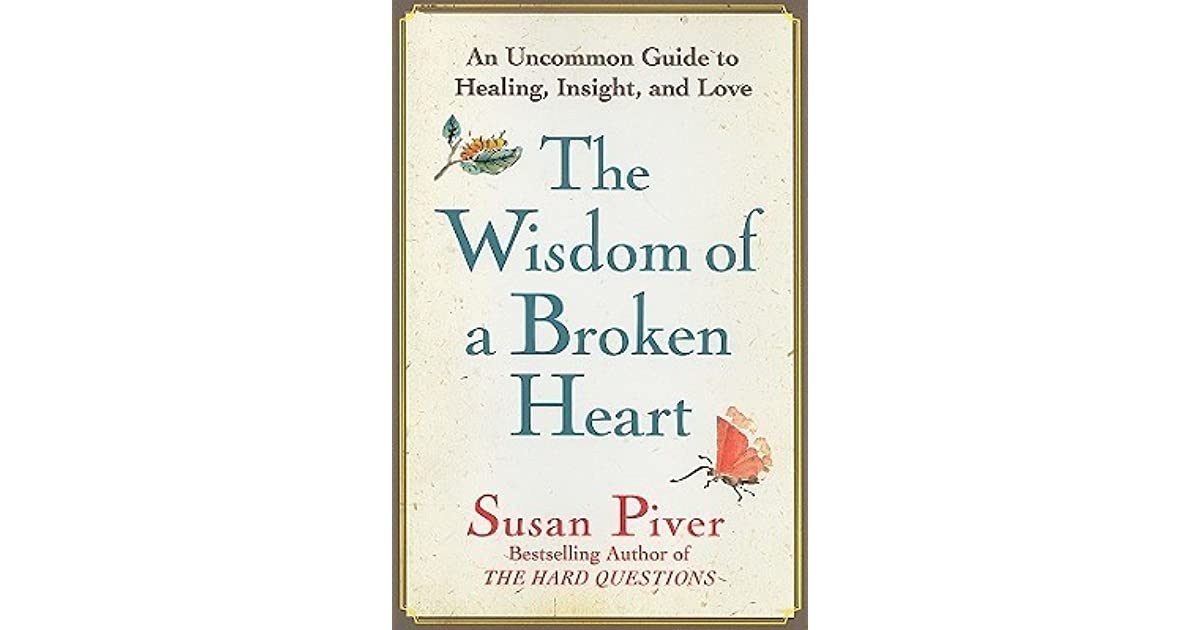 The Wisdom of a Broken Heart: An Uncommon Guide to Healing