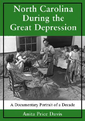 North Carolina During the Great Depression: A Documentary Portrait of a Decade