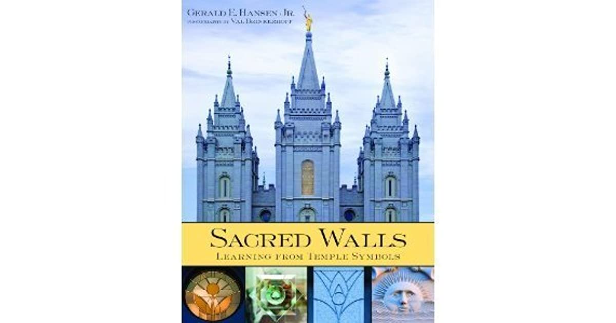 Sacred Walls Learning From Temple Symbols By Gerald E Hansen Jr