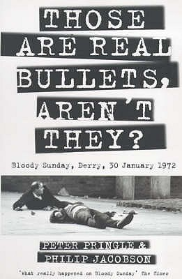 Those Are Real Bullets: Bloody Sunday, Derry, 1972 by Peter Pringle